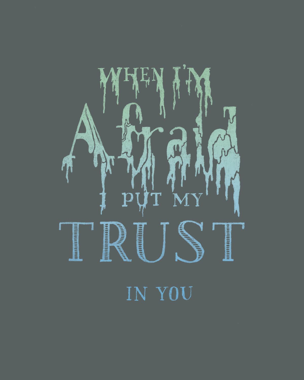Lettering that looks like it's melting with fear; text reads When I'm afraid I put my trust in you
