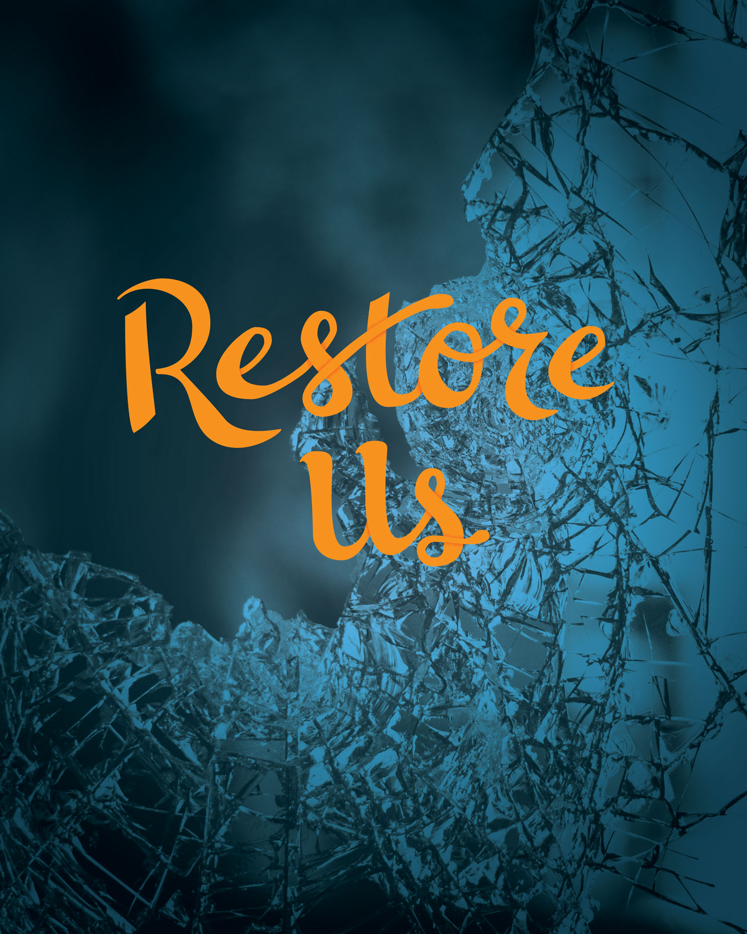 Lettering that reads restore us, overlaid on an image of broken glass.