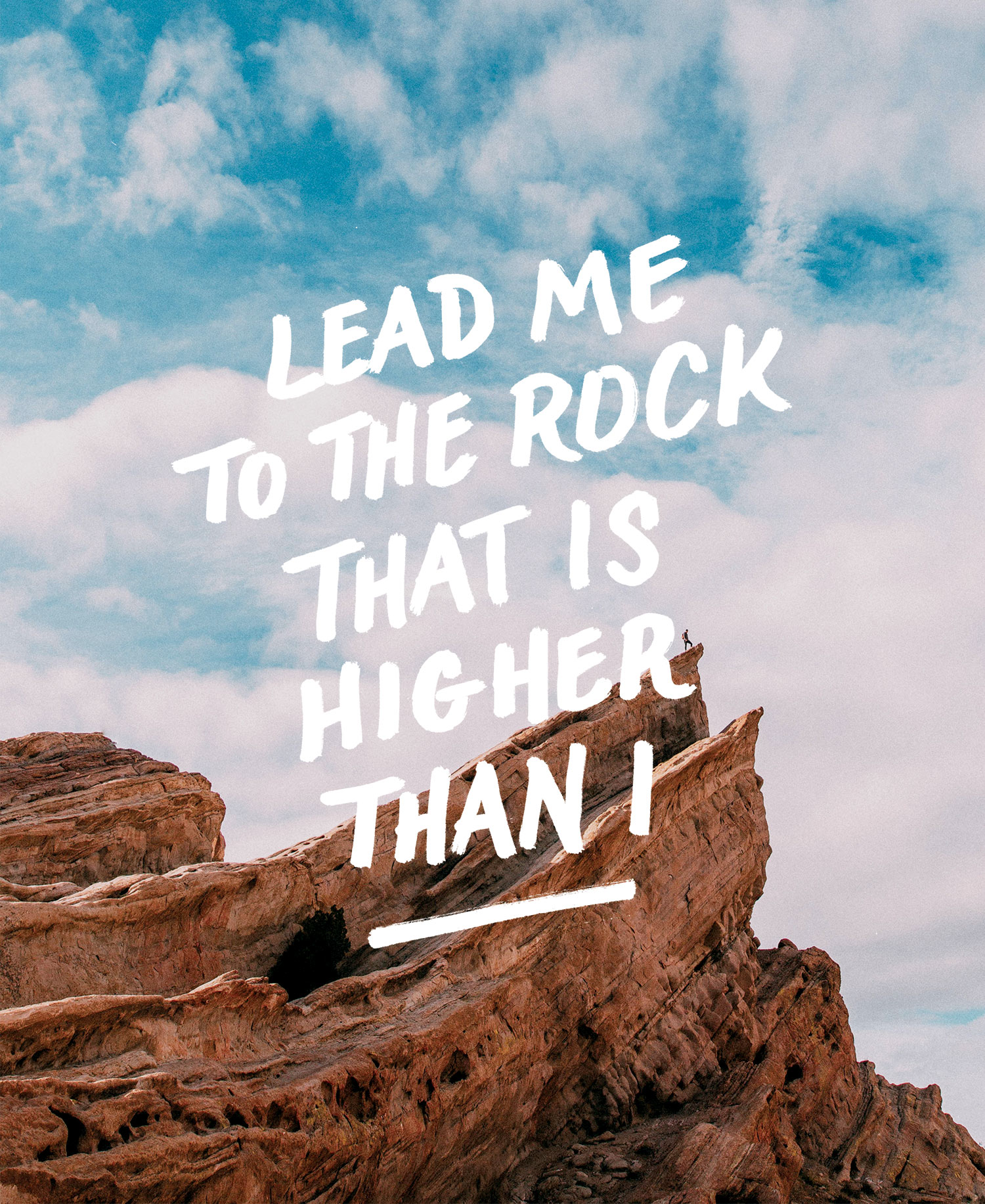 Lead me to the rock that is higher than I