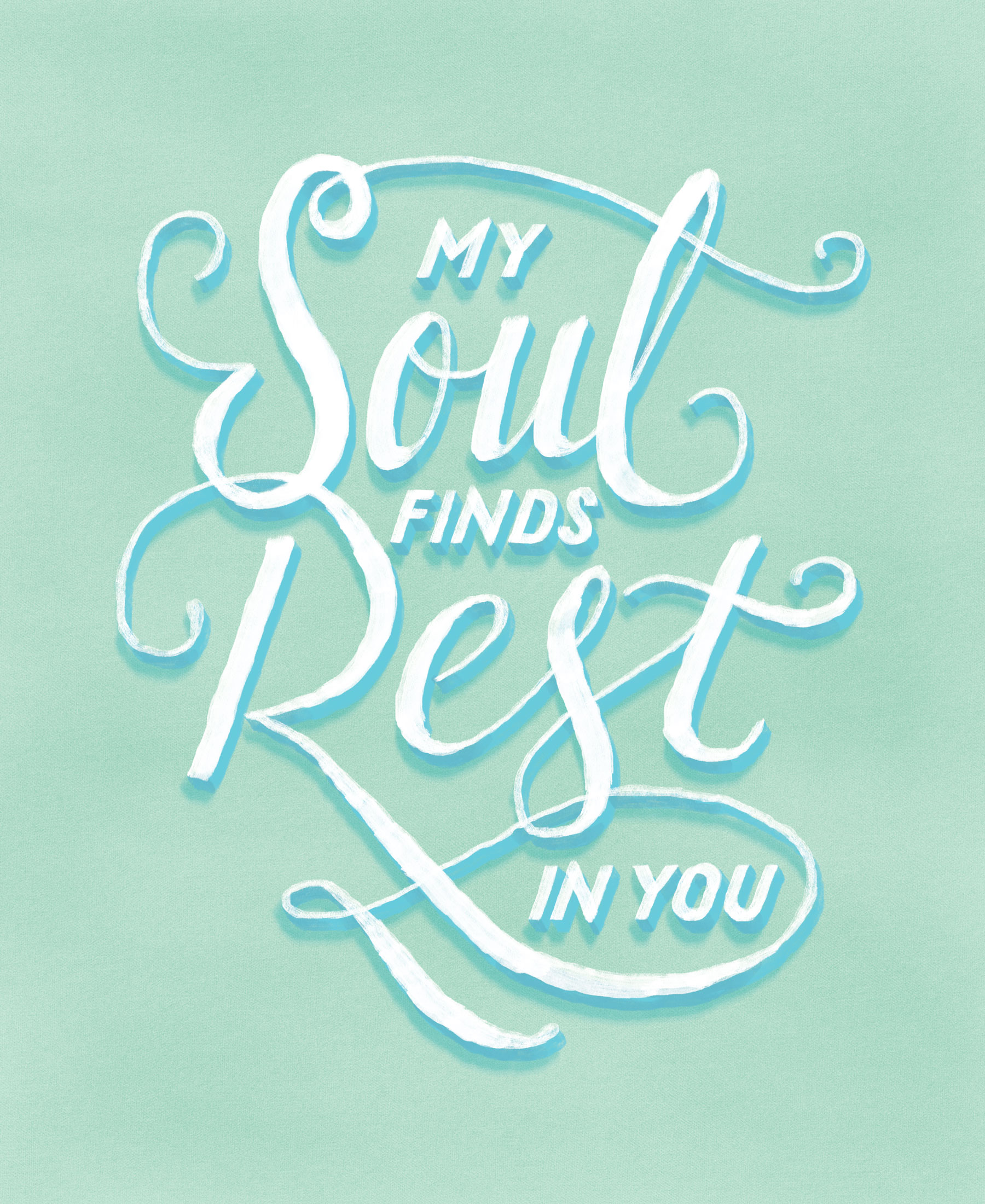Lettering that reads. My Soul finds rest in you. Psalm 62
