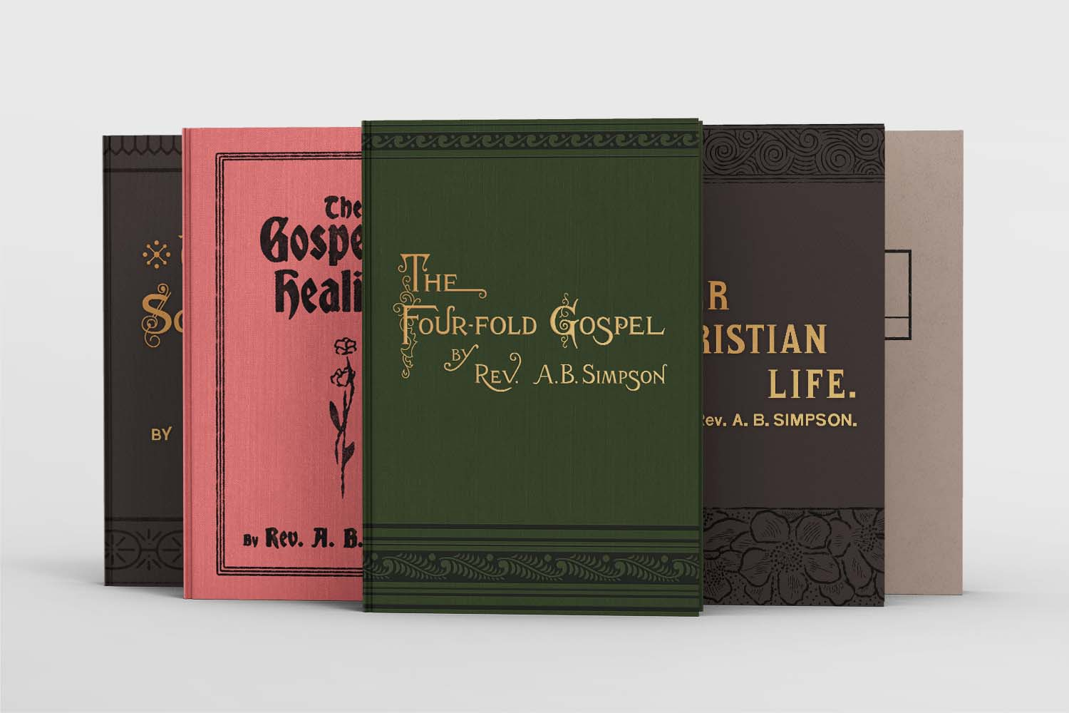 Mockup of A.B. Simpson Books. Five book titles showing: Fourfold Gospel, The Gospel of Healing, A Larger Christian Life, Service for teh King, and Wolly Sanctified